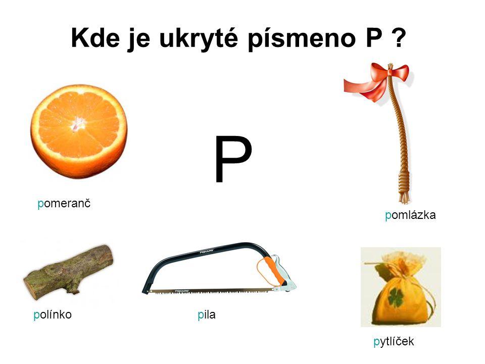 Kde je ukryté písmeno P ? P pomeranč pomlázka polínkopila pytlíček