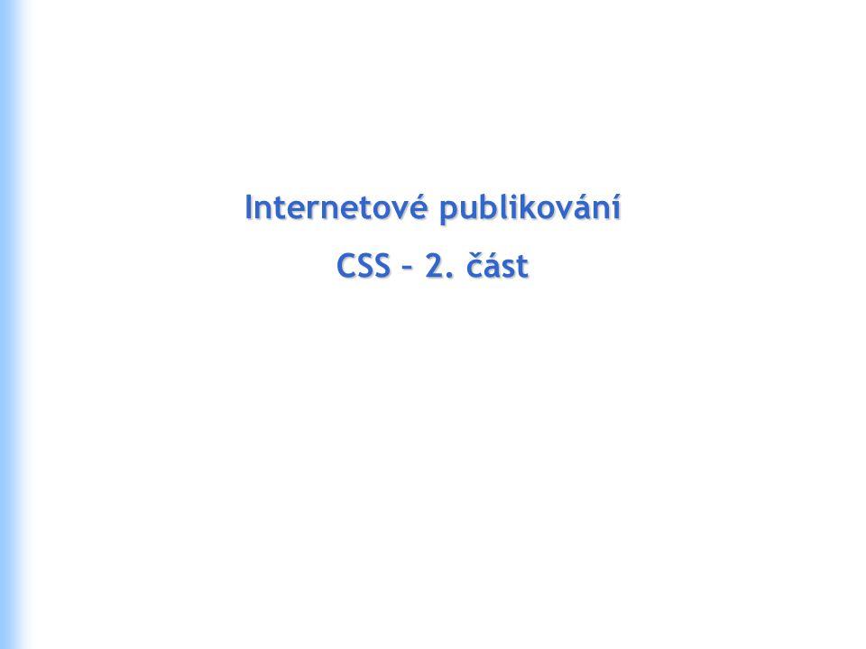Internetové publikování CSS – 2. část