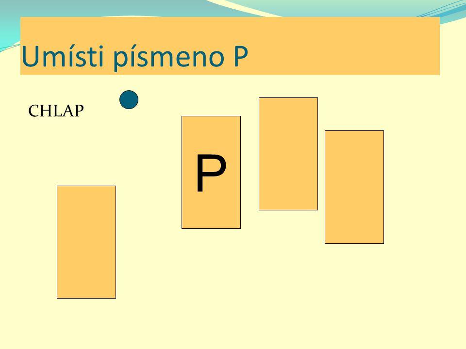 Umísti písmeno P KAPELA P