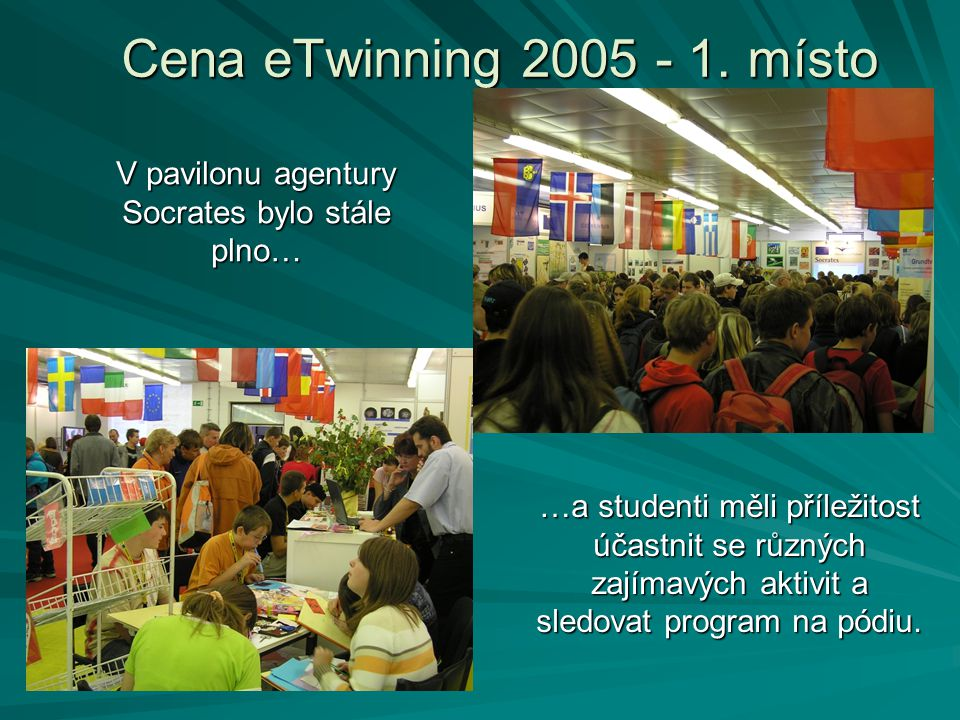 V pavilonu agentury Socrates bylo stále plno… Cena eTwinning 2005 - 1.