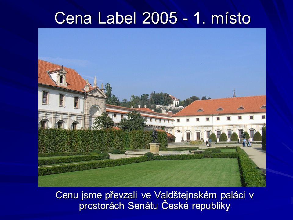 Cenu jsme převzali ve Valdštejnském paláci v prostorách Senátu České republiky Cena Label 2005 - 1.