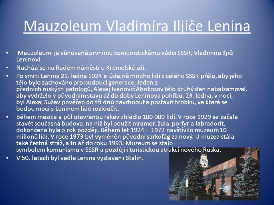 Mauzoleum Vladimíra Iljiče Lenina Mauzoleum je věnované prvnímu komunistickému vůdci SSSR, Vladimíru Iljiči Leninovi. Nachází se na Rudém náměstí u Kr