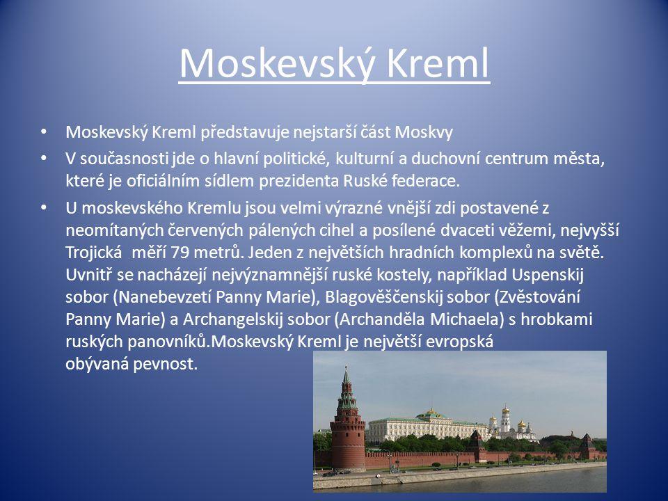 Moskevský Kreml Moskevský Kreml představuje nejstarší část Moskvy V současnosti jde o hlavní politické, kulturní a duchovní centrum města, které je of