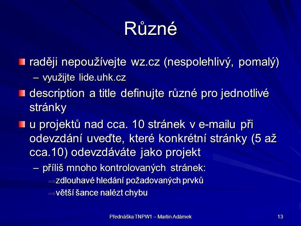 Přednáška TNPW1 – Martin Adámek 13 Různé raději nepoužívejte wz.cz (nespolehlivý, pomalý) –využijte lide.uhk.cz description a title definujte různé pro jednotlivé stránky u projektů nad cca.
