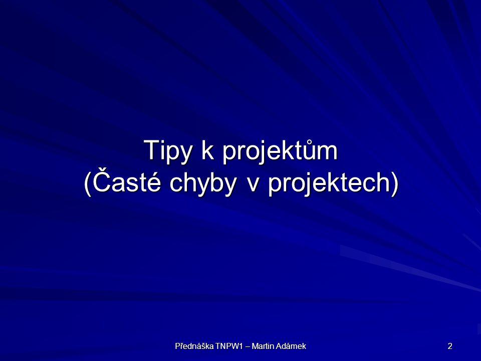 Přednáška TNPW1 – Martin Adámek 2 Tipy k projektům (Časté chyby v projektech)