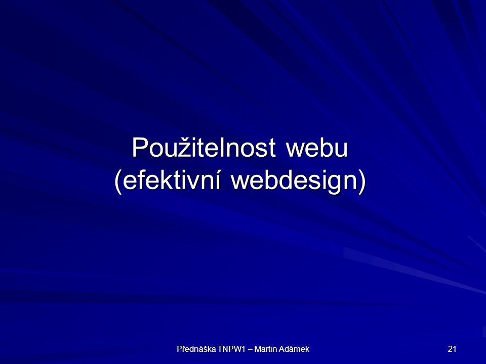 Přednáška TNPW1 – Martin Adámek 21 Použitelnost webu (efektivní webdesign)