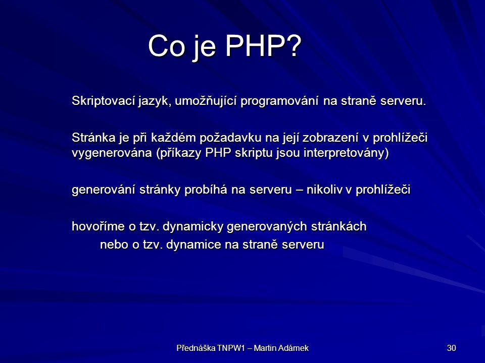 Přednáška TNPW1 – Martin Adámek 30 Co je PHP.