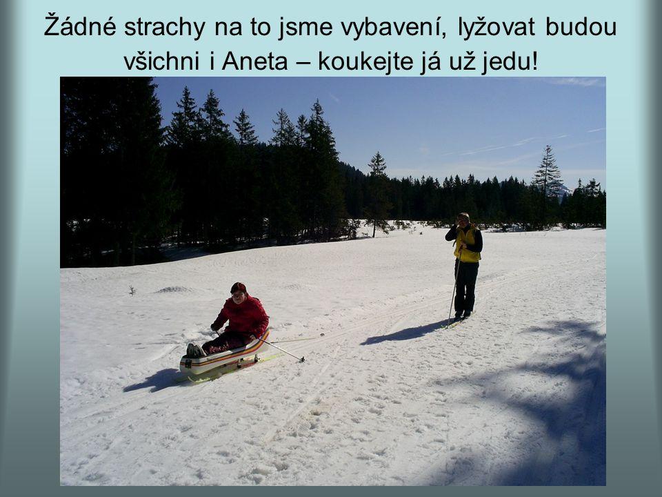Žádné strachy na to jsme vybavení, lyžovat budou všichni i Aneta – koukejte já už jedu!