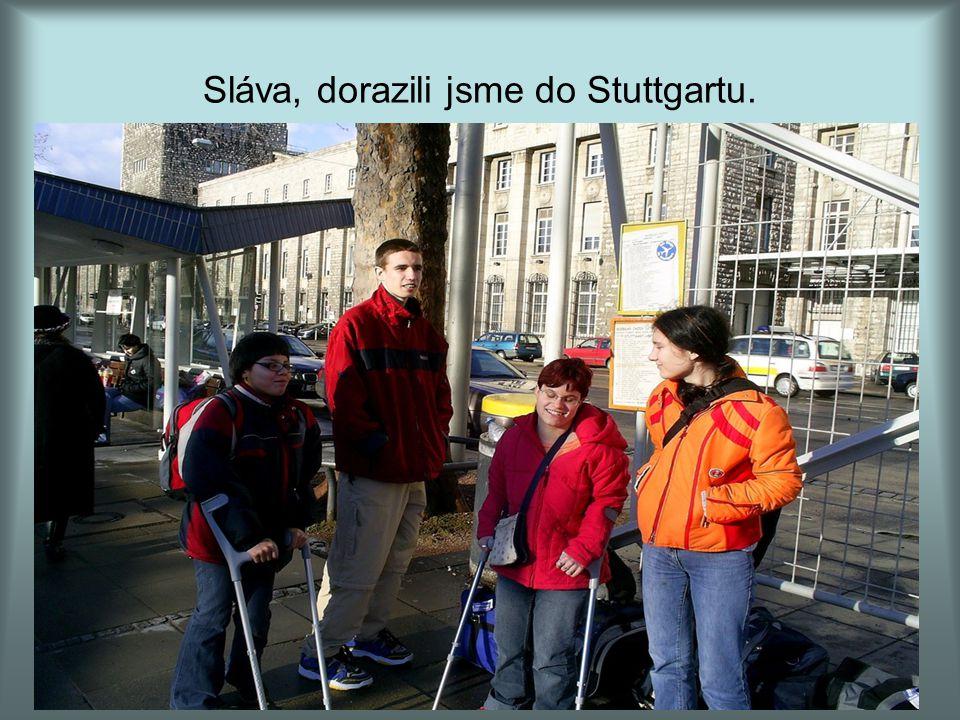 Sláva, dorazili jsme do Stuttgartu.