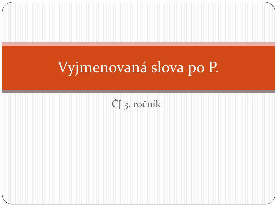 ČJ 3. ročník Vyjmenovaná slova po P.
