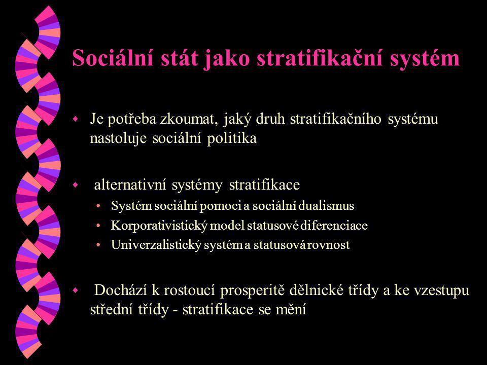 Sociální stát jako stratifikační systém w Je potřeba zkoumat, jaký druh stratifikačního systému nastoluje sociální politika w alternativní systémy str