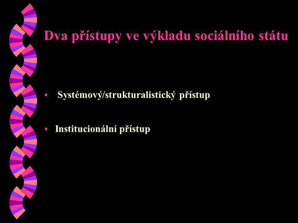 Dva přístupy ve výkladu sociálního státu w Systémový/strukturalistický přístup w Institucionální přístup