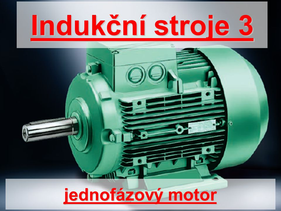 Konstrukce motoru Jednofázové motory se používají tam, kde není k dispozici trojfázová síť a zejména pro drobné spotřebiče v domácnostech.