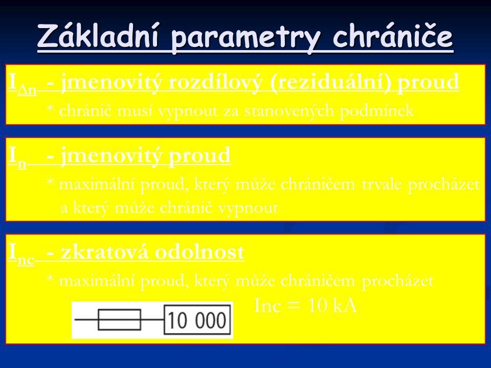 Základní parametry chrániče I ∆n - jmenovitý rozdílový (reziduální) proud * chránič musí vypnout za stanovených podmínek I n - jmenovitý proud * maxim