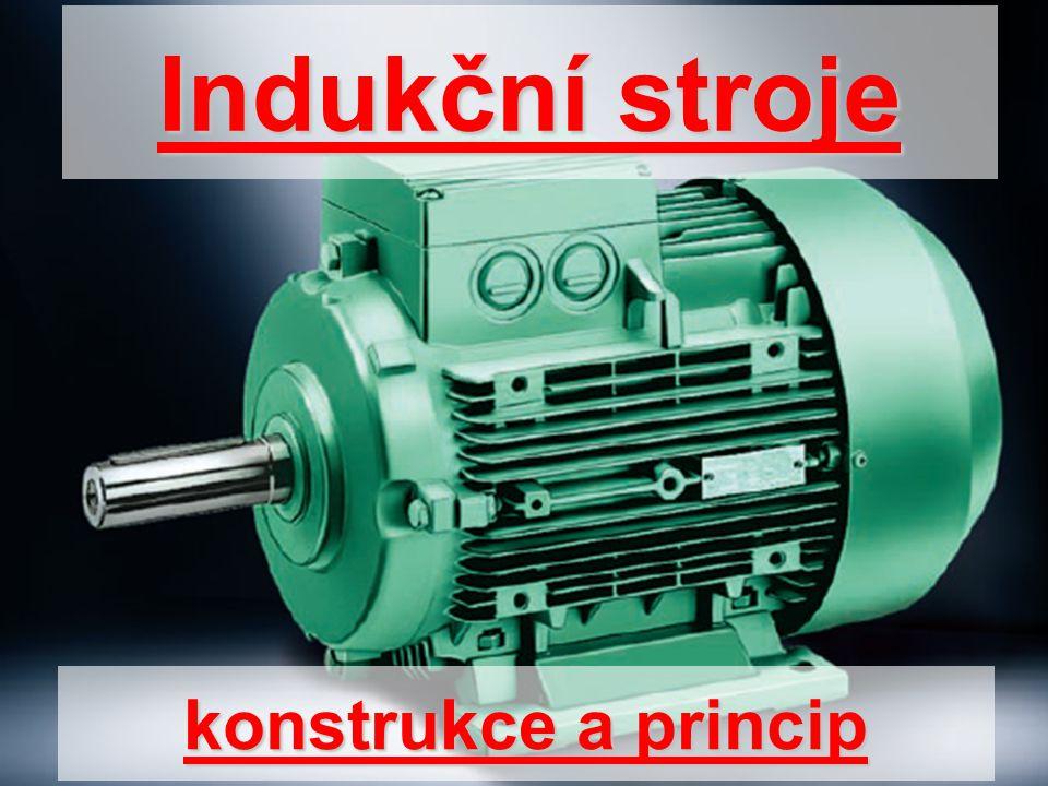 Úvod Indukční stroj je nejpoužívanější a nejrozšířenější elektrický točivý stroj a jeho význam neustále roste (postupná náhrada stejnosměrných strojů).