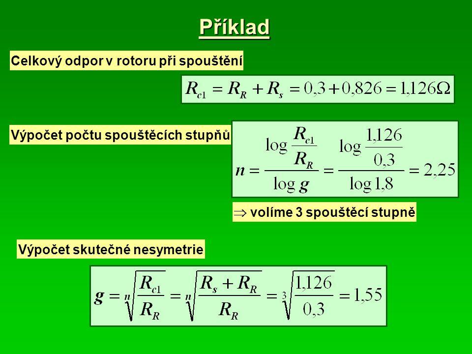 Příklad Celkový odpor v rotoru při spouštění Výpočet počtu spouštěcích stupňů  volíme 3 spouštěcí stupně Výpočet skutečné nesymetrie