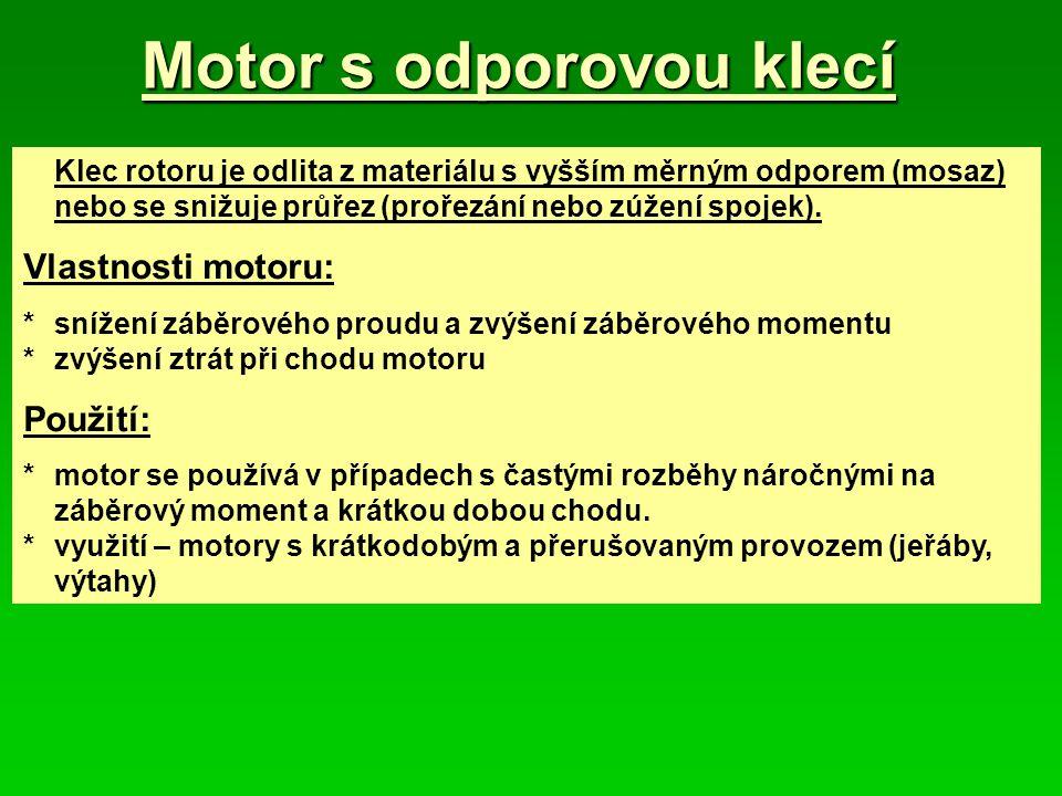 Motor s odporovou klecí Klec rotoru je odlita z materiálu s vyšším měrným odporem (mosaz) nebo se snižuje průřez (prořezání nebo zúžení spojek).
