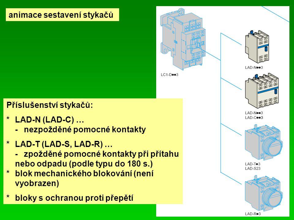 Příslušenství stykačů: *LAD-N (LAD-C) … -nezpožděné pomocné kontakty *LAD-T (LAD-S, LAD-R) … -zpožděné pomocné kontakty při přítahu nebo odpadu (podle typu do 180 s.) *blok mechanického blokování (není vyobrazen) *bloky s ochranou proti přepětí animace sestavení stykačů