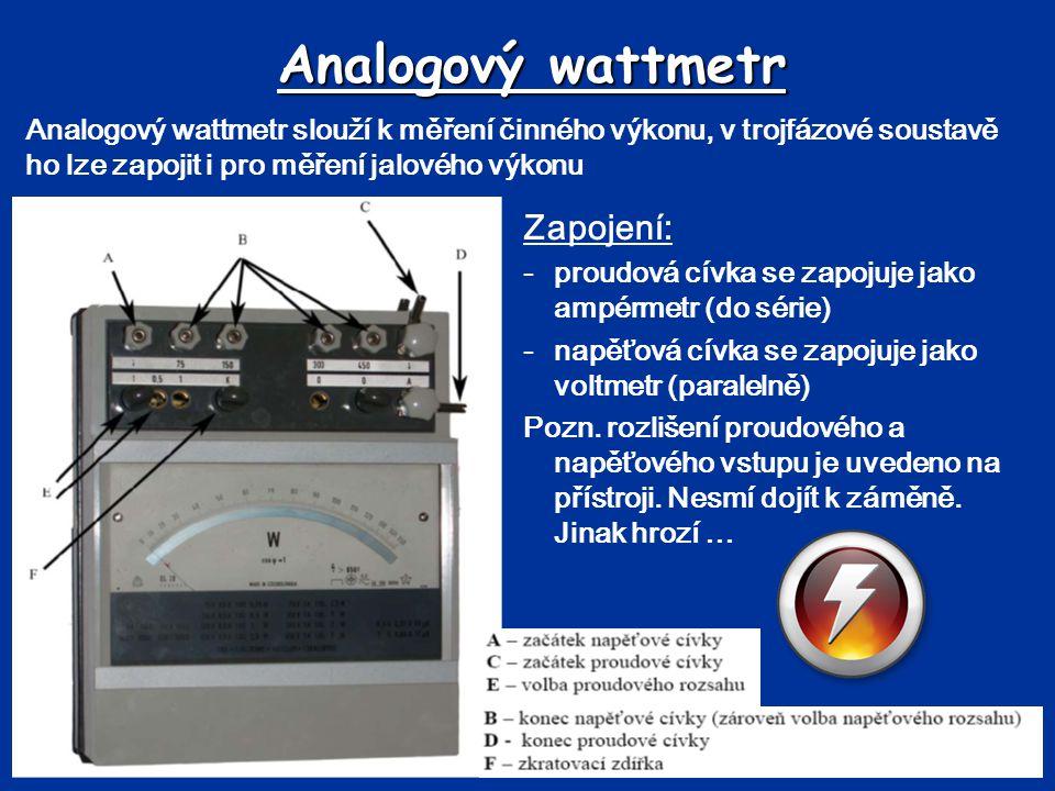 Analogový wattmetr Analogový wattmetr slouží k měření činného výkonu, v trojfázové soustavě ho lze zapojit i pro měření jalového výkonu Zapojení: - pr