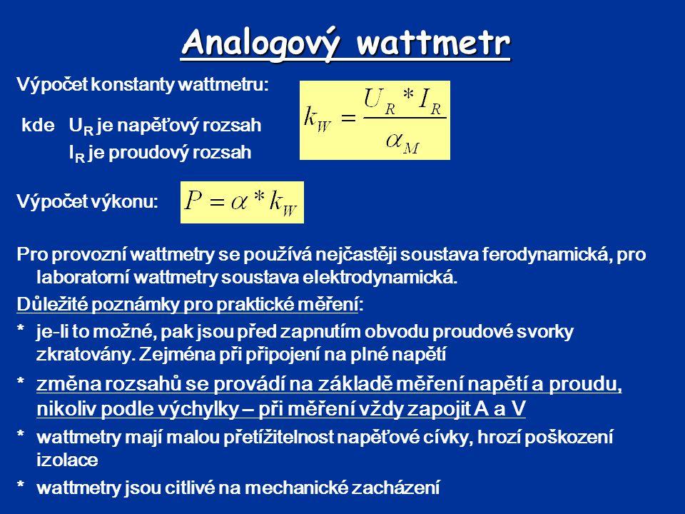 Analogový wattmetr Výpočet konstanty wattmetru: kde U R je napěťový rozsah I R je proudový rozsah Výpočet výkonu: Pro provozní wattmetry se používá ne