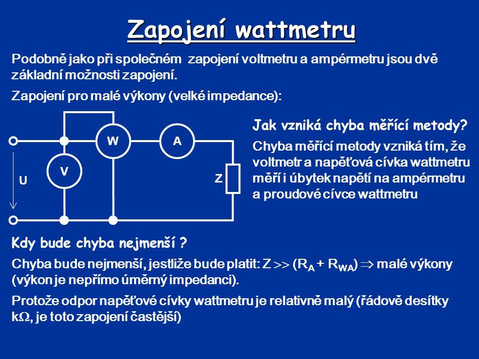 Zapojení wattmetru Podobně jako při společném zapojení voltmetru a ampérmetru jsou dvě základní možnosti zapojení. Zapojení pro malé výkony (velké imp