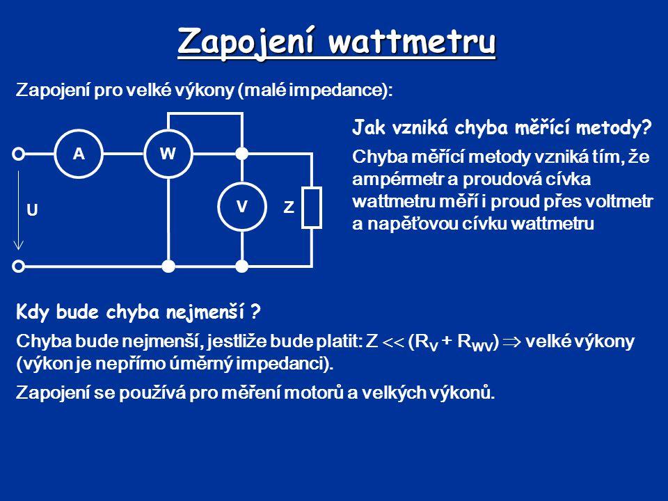 Zapojení wattmetru Zapojení pro velké výkony (malé impedance): Jak vzniká chyba měřící metody? Chyba měřící metody vzniká tím, že ampérmetr a proudová