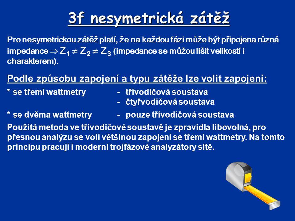 3f nesymetrická zátěž Pro nesymetrickou zátěž platí, že na každou fázi může být připojena různá impedance  Z 1  Z 2  Z 3 (impedance se můžou lišit