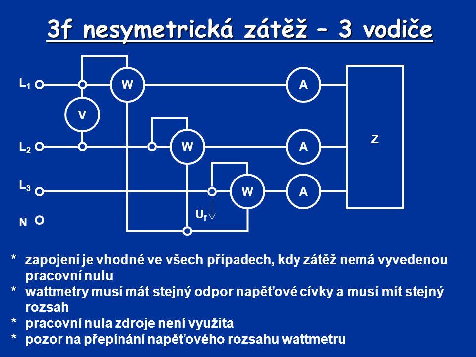 3f nesymetrická zátěž – 3 vodiče *zapojení je vhodné ve všech případech, kdy zátěž nemá vyvedenou pracovní nulu *wattmetry musí mát stejný odpor napěť