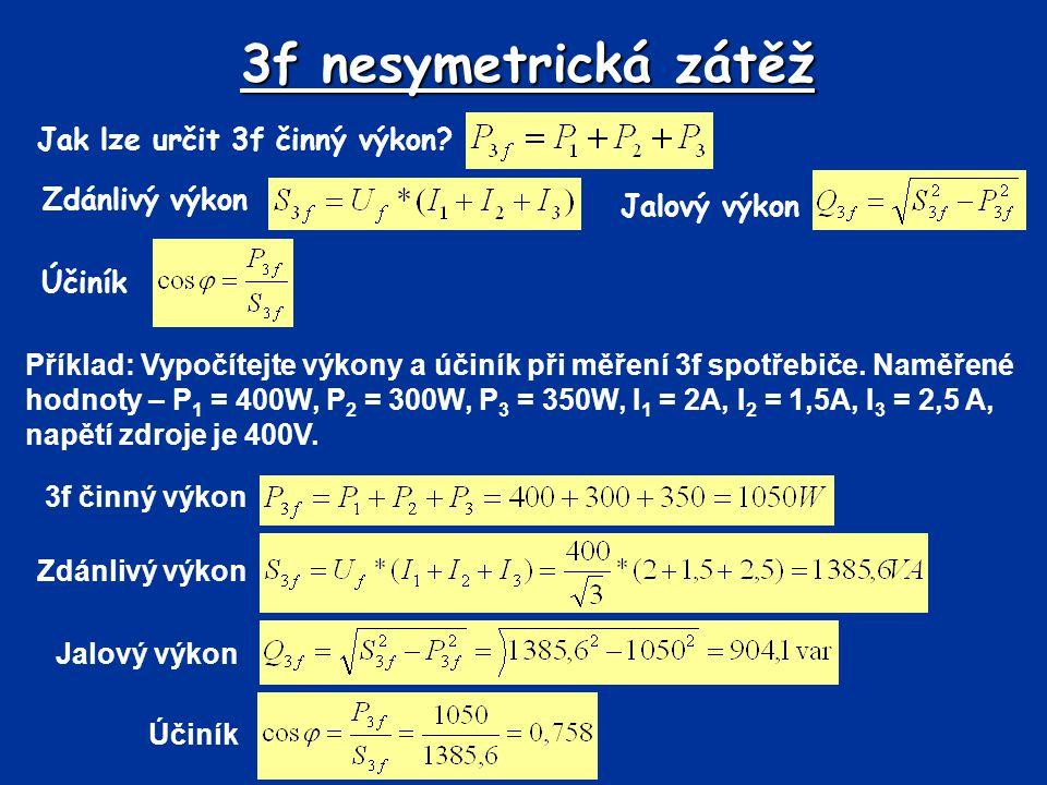 3f nesymetrická zátěž Jak lze určit 3f činný výkon? Zdánlivý výkon Jalový výkon Účiník Příklad: Vypočítejte výkony a účiník při měření 3f spotřebiče.