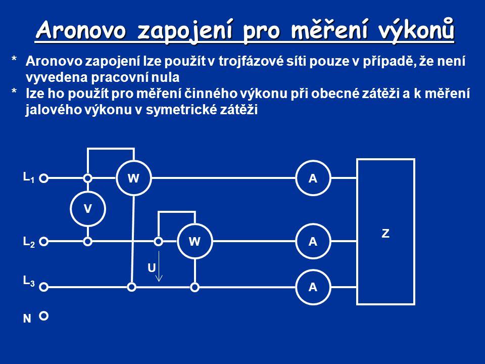 Aronovo zapojení pro měření výkonů *Aronovo zapojení lze použít v trojfázové síti pouze v případě, že není vyvedena pracovní nula *lze ho použít pro m