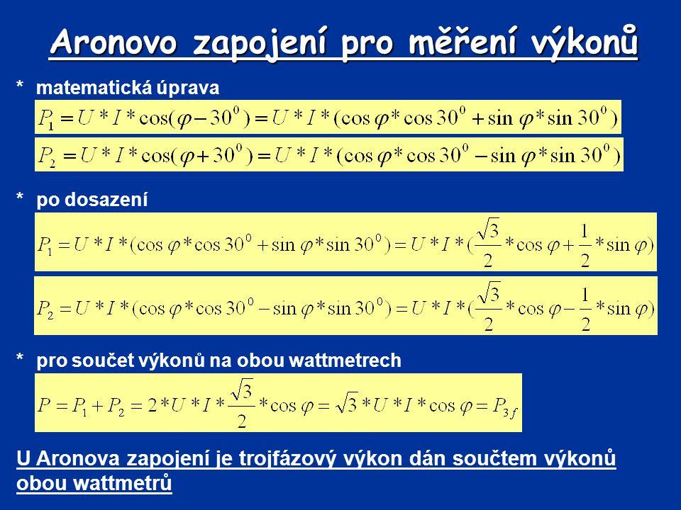 Aronovo zapojení pro měření výkonů *matematická úprava *po dosazení *pro součet výkonů na obou wattmetrech U Aronova zapojení je trojfázový výkon dán