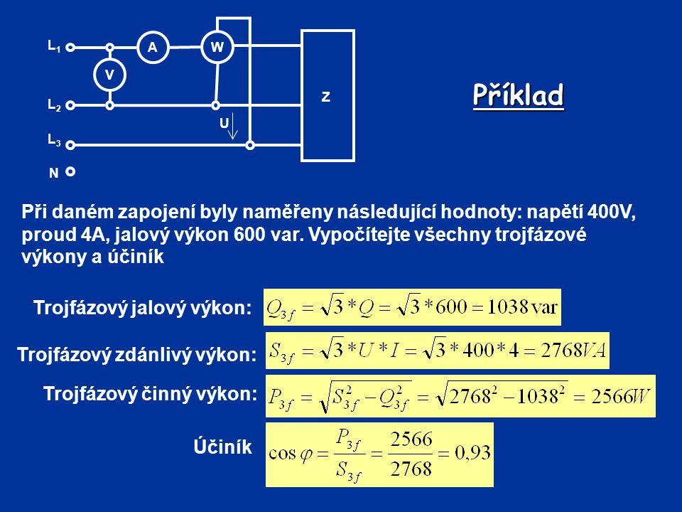 Příklad Při daném zapojení byly naměřeny následující hodnoty: napětí 400V, proud 4A, jalový výkon 600 var. Vypočítejte všechny trojfázové výkony a úči