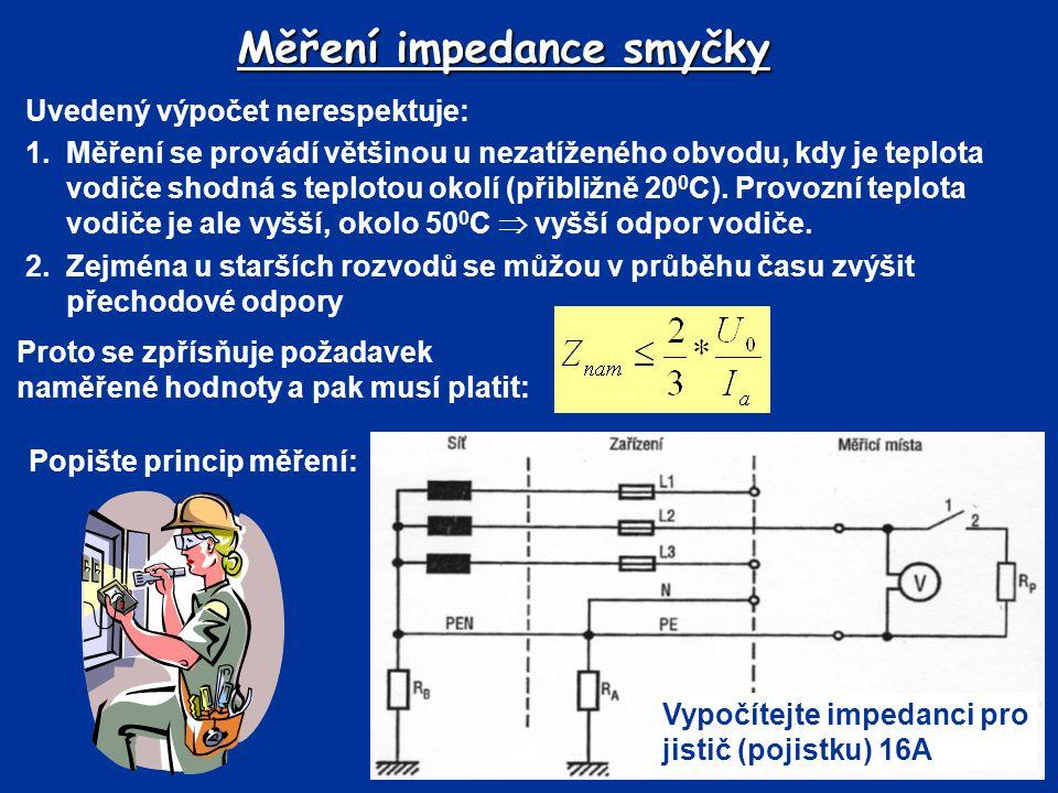 Měření impedance smyčky Uvedený výpočet nerespektuje: 1.Měření se provádí většinou u nezatíženého obvodu, kdy je teplota vodiče shodná s teplotou okol