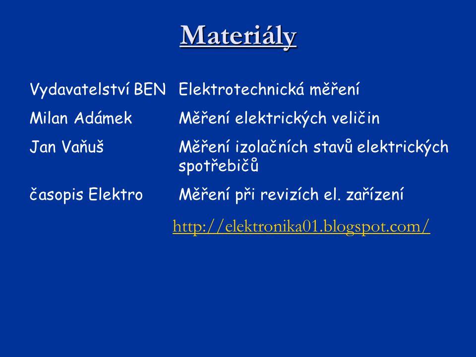 Materiály Vydavatelství BENElektrotechnická měření Milan AdámekMěření elektrických veličin Jan VaňušMěření izolačních stavů elektrických spotřebičů ča
