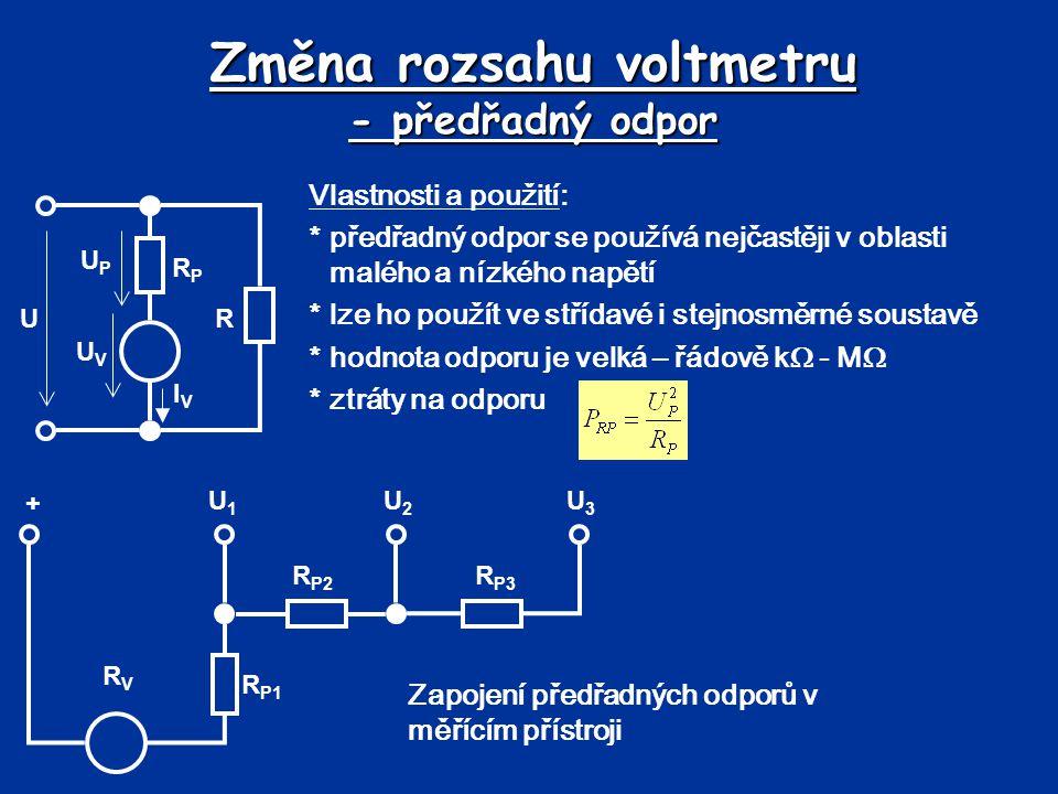 Změna rozsahu voltmetru - předřadný odpor Vlastnosti a použití: *předřadný odpor se používá nejčastěji v oblasti malého a nízkého napětí *lze ho použí