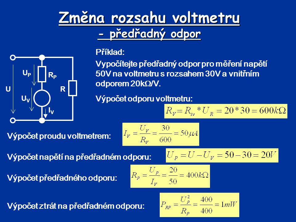 Změna rozsahu voltmetru - předřadný odpor Příklad: Vypočítejte předřadný odpor pro měření napětí 50V na voltmetru s rozsahem 30V a vnitřním odporem 20