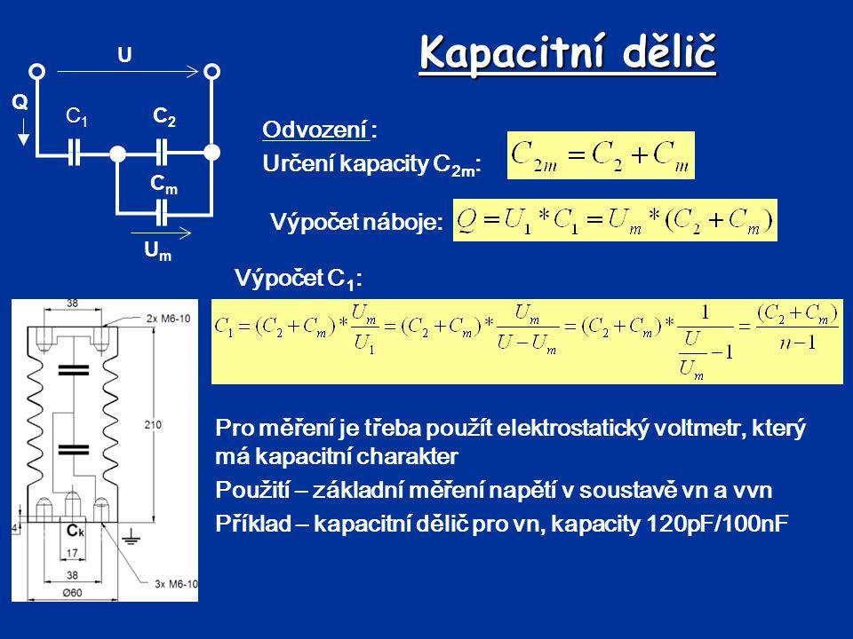 Kapacitní dělič Odvození : Určení kapacity C 2m : Pro měření je třeba použít elektrostatický voltmetr, který má kapacitní charakter Použití – základní