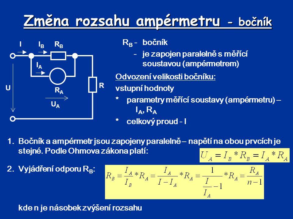 Změna rozsahu ampérmetru - bočník R B -bočník -je zapojen paralelně s měřící soustavou (ampérmetrem) Odvození velikosti bočníku: vstupní hodnoty *para