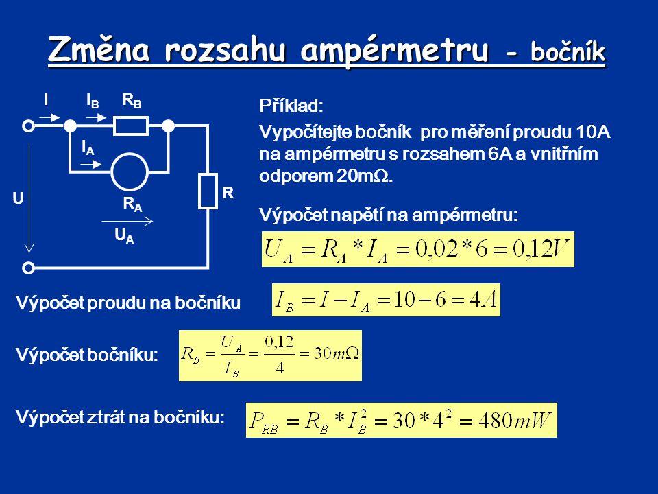Změna rozsahu ampérmetru - bočník Příklad: Vypočítejte bočník pro měření proudu 10A na ampérmetru s rozsahem 6A a vnitřním odporem 20m . Výpočet napě