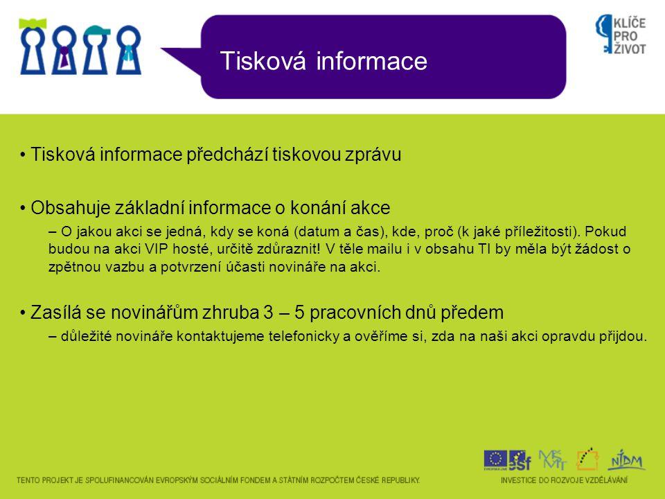 Tisková informace Tisková informace předchází tiskovou zprávu Obsahuje základní informace o konání akce – O jakou akci se jedná, kdy se koná (datum a čas), kde, proč (k jaké příležitosti).