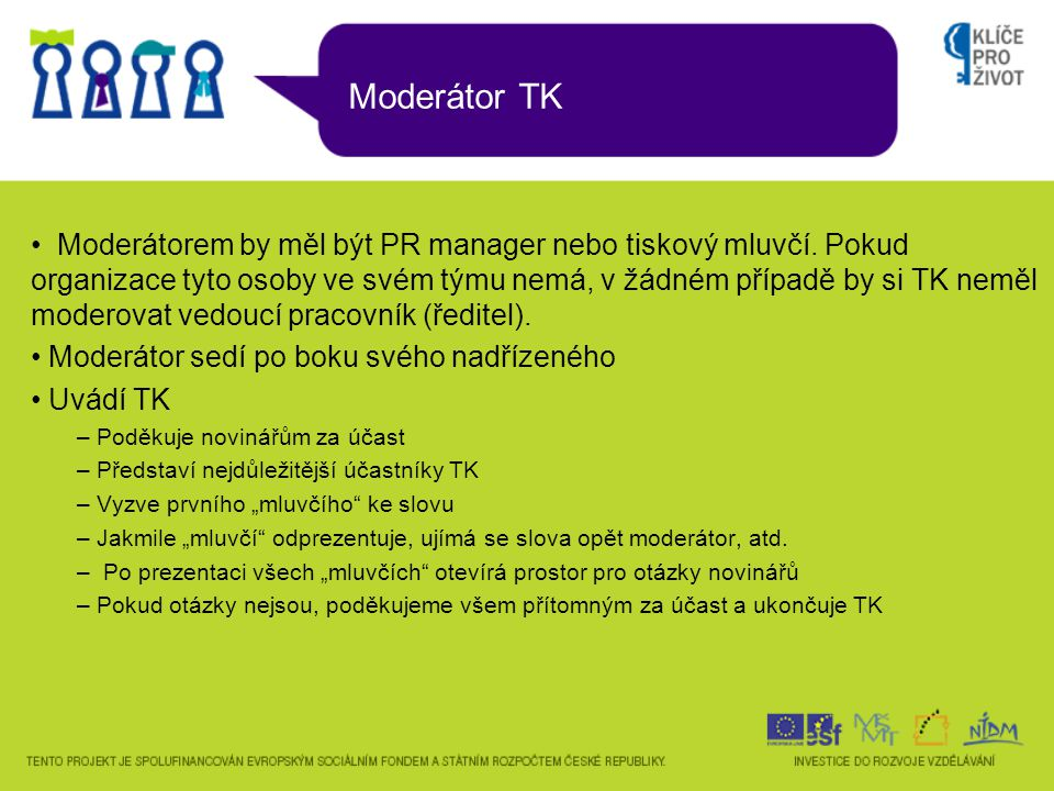 Moderátor TK Moderátorem by měl být PR manager nebo tiskový mluvčí. Pokud organizace tyto osoby ve svém týmu nemá, v žádném případě by si TK neměl mod