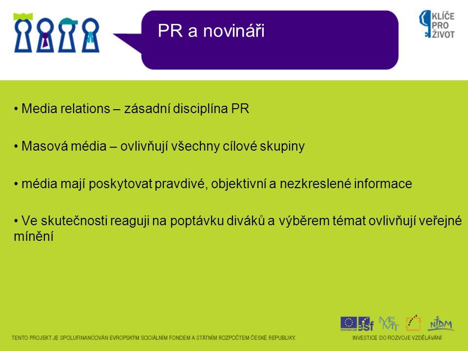 PR a novináři Media relations – zásadní disciplína PR Masová média – ovlivňují všechny cílové skupiny média mají poskytovat pravdivé, objektivní a nez