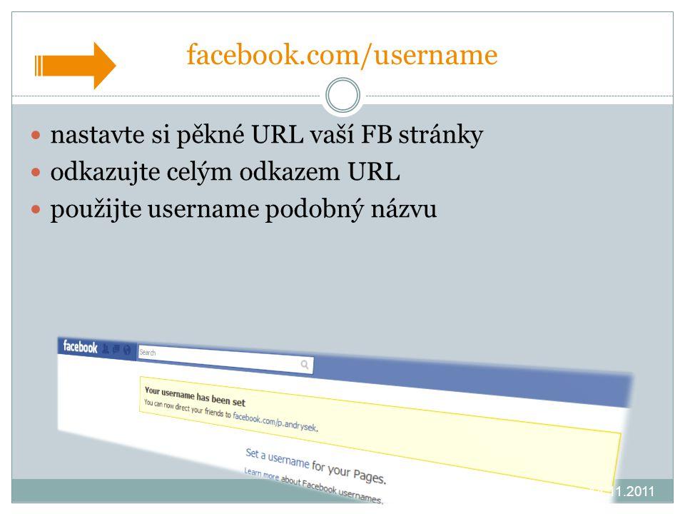facebook.com/username nastavte si pěkné URL vaší FB stránky odkazujte celým odkazem URL použijte username podobný názvu 14.11.2011