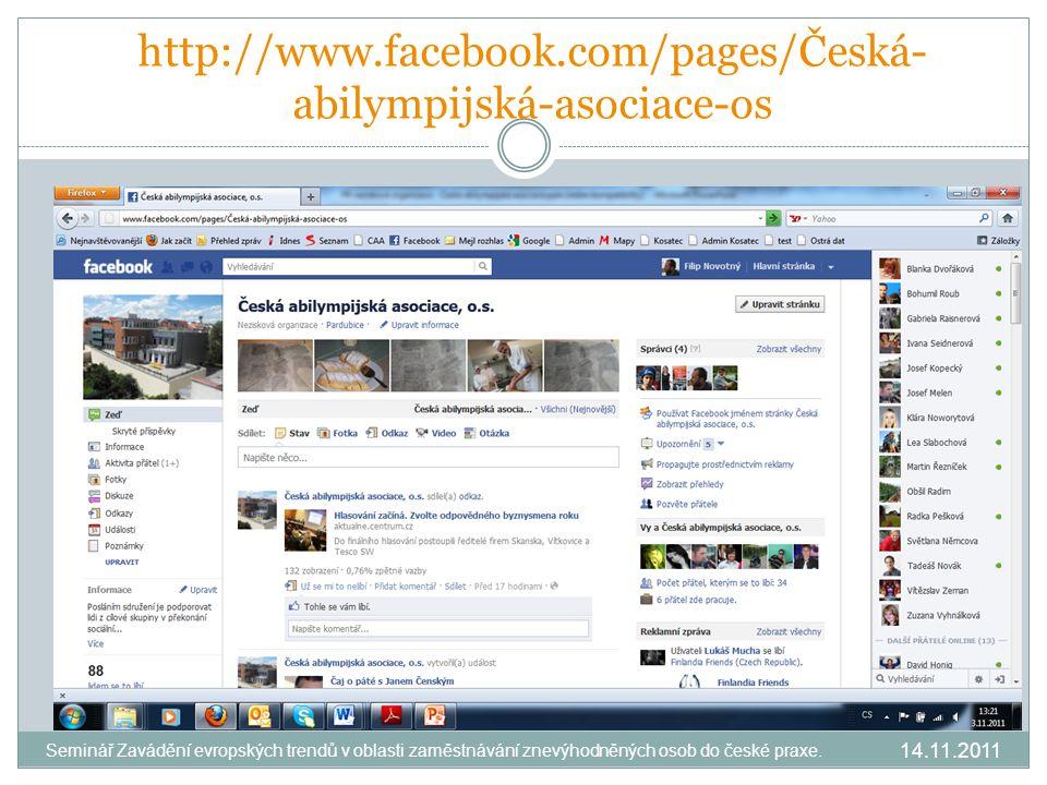 http://www.facebook.com/pages/Česká- abilympijská-asociace-os 14.11.2011 Seminář Zavádění evropských trendů v oblasti zaměstnávání znevýhodněných osob do české praxe.