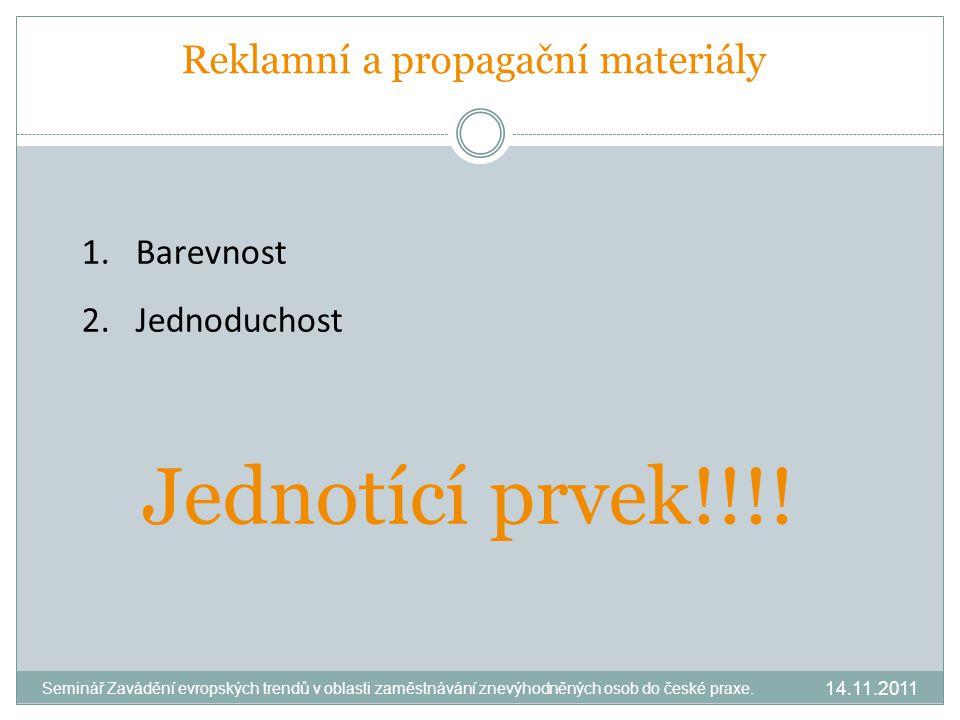 Reklamní a propagační materiály 1.Barevnost 2.Jednoduchost Jednotící prvek!!!.