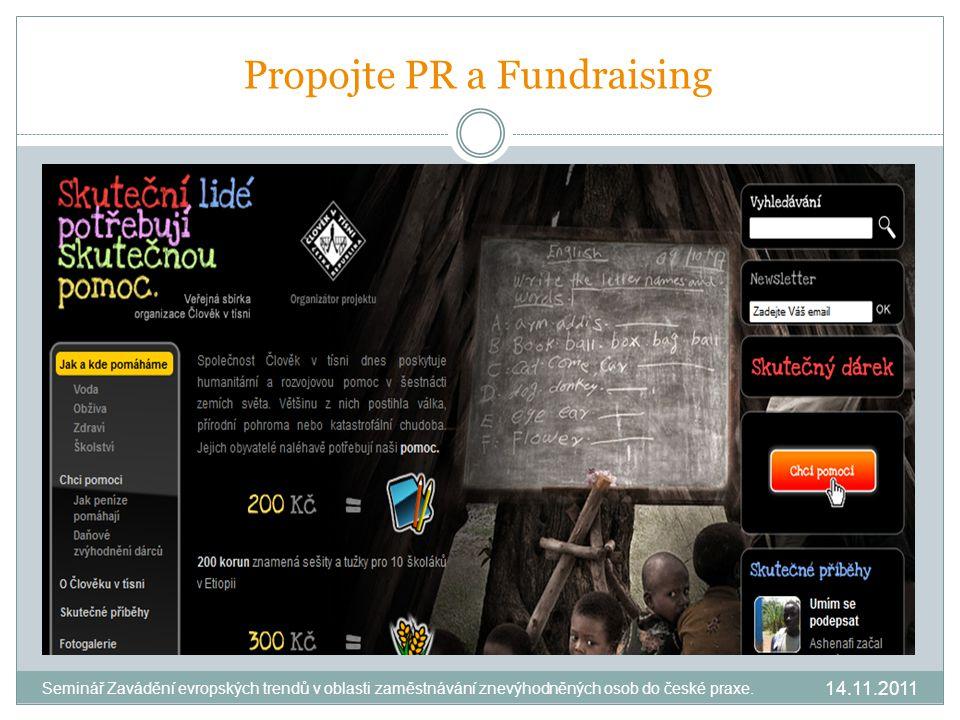 Propojte PR a Fundraising 14.11.2011 Seminář Zavádění evropských trendů v oblasti zaměstnávání znevýhodněných osob do české praxe.