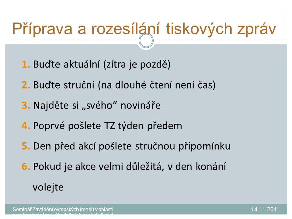 zdroje fanoušků webové stránky přátelé a přátelé přátel zaměstnanci a jejich přátelé příznivci současní zákazníci dodavatelé a partneři vizitky podpisy v mailech 14.11.2011 Seminář Zavádění evropských trendů v oblasti zaměstnávání znevýhodněných osob do české praxe.