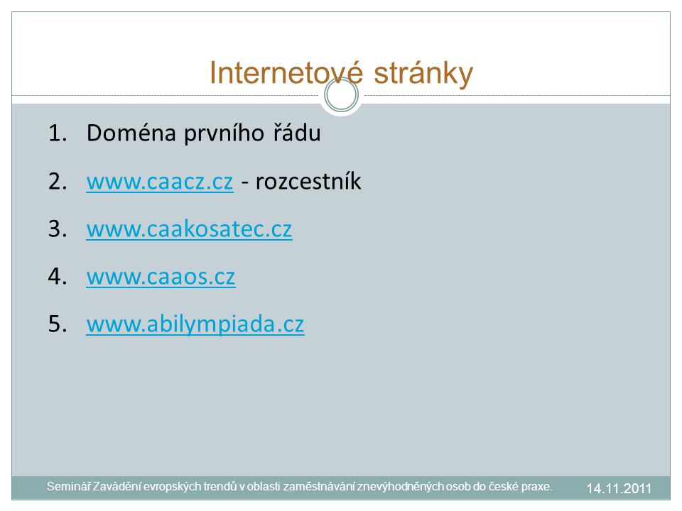 Internetové stránky 14.11.2011 Seminář Zavádění evropských trendů v oblasti zaměstnávání znevýhodněných osob do české praxe.