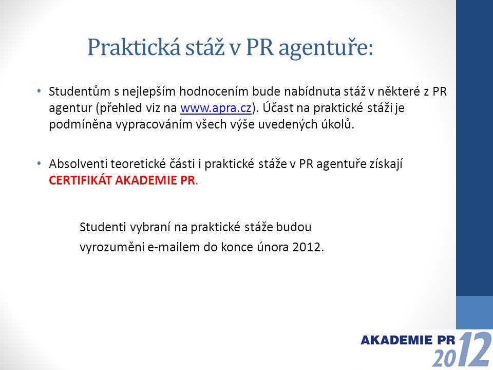 Praktická stáž v PR agentuře: Studentům s nejlepším hodnocením bude nabídnuta stáž v některé z PR agentur (přehled viz na www.apra.cz).