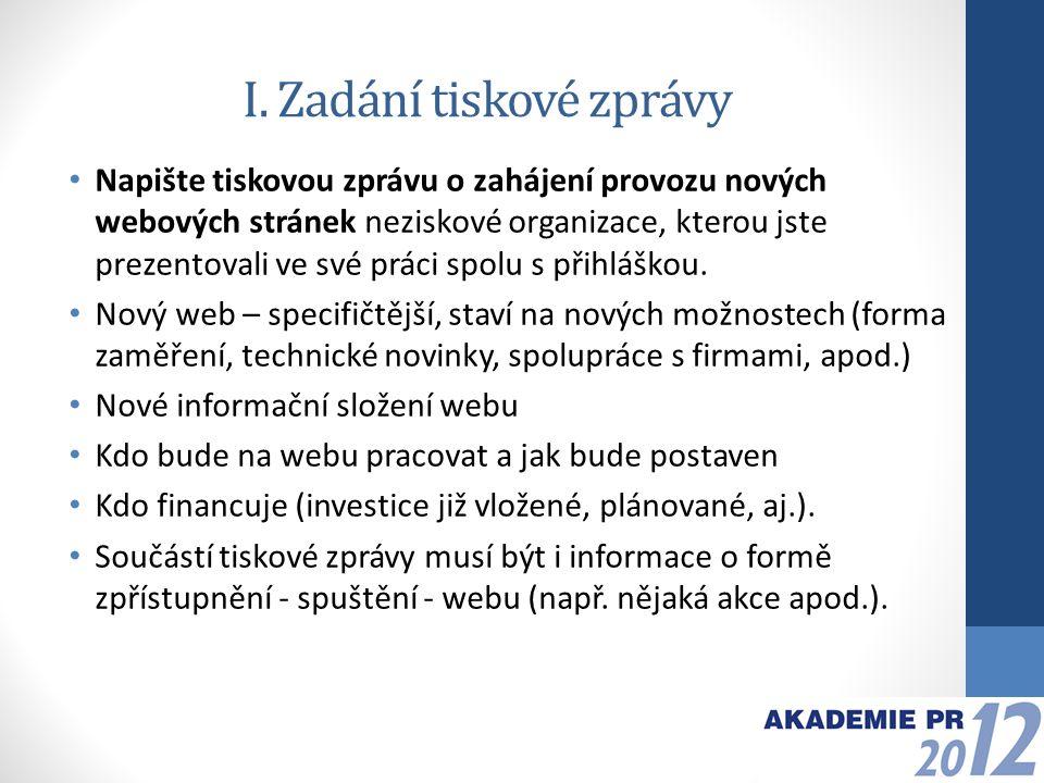 Pokyny k tiskové zprávě Rozsah tiskové zprávy: Maximálně 1,5 normostrany Odevzdání úkolu: Vypracovanou tiskovou zprávu je nutno zaslat v elektronické podobě na: info@apra.cz, a to nejpozději do pátku 3.